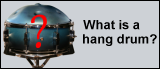 What is a hang drum?